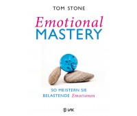 Emotional Mastery - So meistern Sie belastende Emotionen